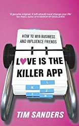 Love Is The Killer APP: How to win business and influence friends by Tim Sanders (2002-09-05)
