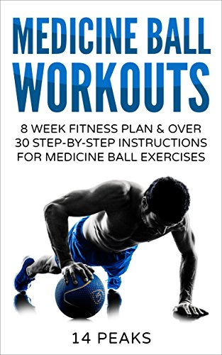 Medicine Ball Workouts: 8 Week Fitness Plan: Over 30 Step-by-Step Instructions for Medicine Ball Exercises (English Edition) (Fitness-ball-chart)