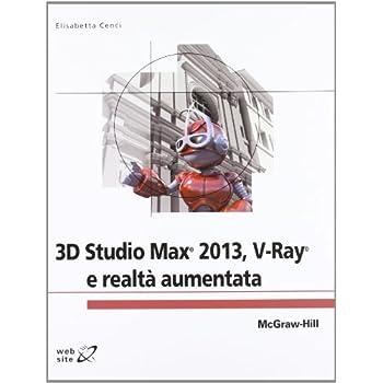 3D Studio Max 2013. V-Ray E Realtà Aumentata