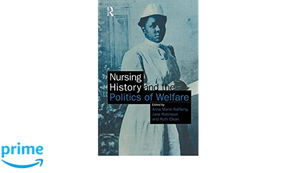 Nursing History and the Politics of Welfare