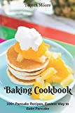 Best Baking Cookbooks - Baking Cookbook: 100+ Pancake Recipes, Easiest Way to Review