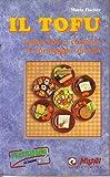 Scarica Libro Il tofu Come fare e cucinare il Formaggio di soia (PDF,EPUB,MOBI) Online Italiano Gratis
