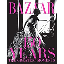 Harper's Bazaar: 150 Years: The Greatest Moments (English Edition)