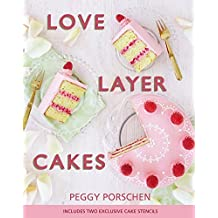 Love Layer Cakes: Over 30 Recipes and Decoration Ideas for Scrumptious Celebration Bakes by Peggy Porschen (2015-05-21)