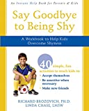 Say Goodbye to Being Shy: A Workbook to Help Kids Overcome Shyness
