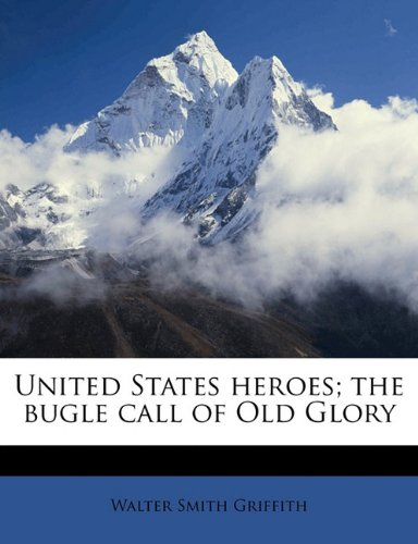 United States heroes; the bugle call of Old Glory