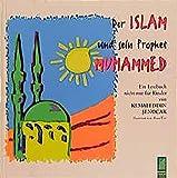 Der Islam und sein Prophet Muhammed: Ein Lesebuch für Kinder und Erwachsene zur Entstehungsgeschichte des Islam