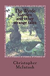 The Wyrde Garden: and other stories by Mr Christopher Angus McIntosh (2015-12-01)
