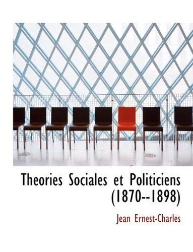 Théories Sociales et Politiciens (1870--1898)