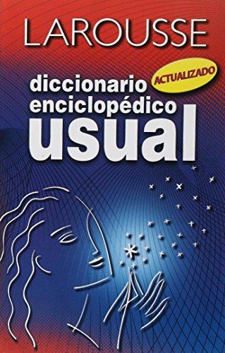 Larousse diccionario enciclopedico usual/ Larousse Encyclopedic Dictionary: Diccionario Enciclopedico/ Encyclopedic Dictionary