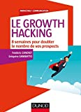 Le Growth Hacking : 8 semaines pour doubler le nombre de vos prospects (Marketing/Communication)...