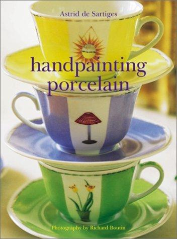 Handpainting Porcelain by Astrid Sartiges (2001-07-01)
