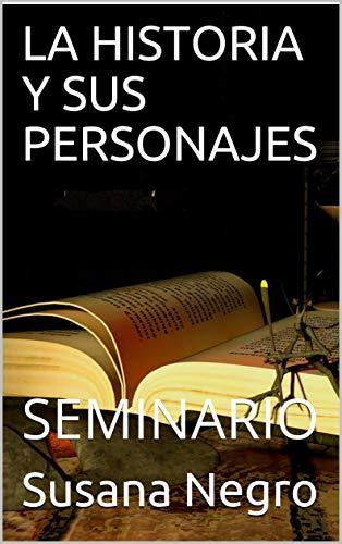 LA HISTORIA Y SUS PERSONAJES: SEMINARIO por Susana Negro
