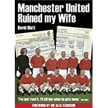 Manchester United Ruined My Wife: I have a wife, 2 kids & a football team to support, although not necessarily in that order. (English Edition)