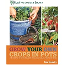 RHS Grow Your Own: Crops in Pots: with 30 step-by-step projects using vegetables, fruit and herbs (Royal Horticultural Society Grow Your Own) (English Edition)