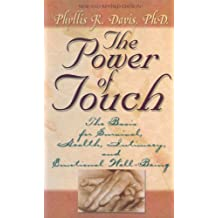 The Power of Touch: The Basis for Survival, Health, Intimacy, and Emotional Well-Being