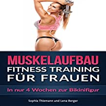 Muskelaufbau: Fitness Training für Frauen - In nur 4 Wochen zur Bikinifigur