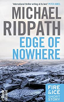 Edge of Nowhere: An atmospheric novella set in the remote north of Iceland, from the author of the chilling Fire & Ice crime series and featuring lone-wolf police sergeant Magnus Ragnarsson von [Ridpath, Michael]