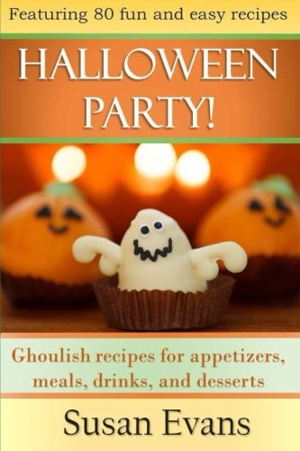 Halloween Party!: Ghoulish recipes for appetizers, meals, drinks, and desserts