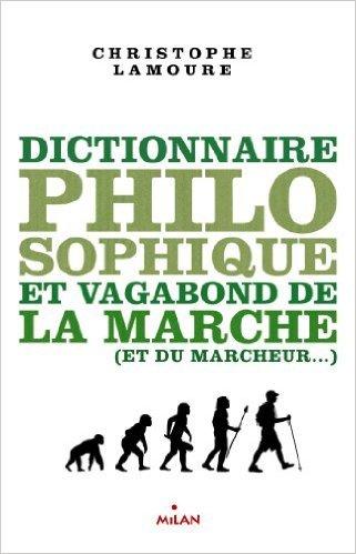 Dictionnaire philosophique et vagabond du marcheur de Christophe Lamoure ( 20 mars 2013 )