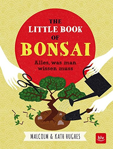 The little Book of Bonsai: Alles, was man wissen muss