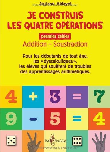 Je construis les quatre opérations. Premier cahier : addition, soustraction