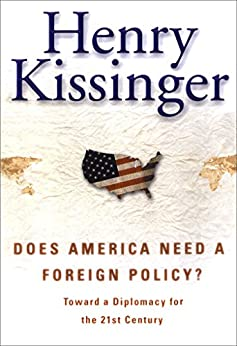 Does America Need a Foreign Policy?: Toward a New Diplomacy for the 21st Century by [Kissinger, Henry]