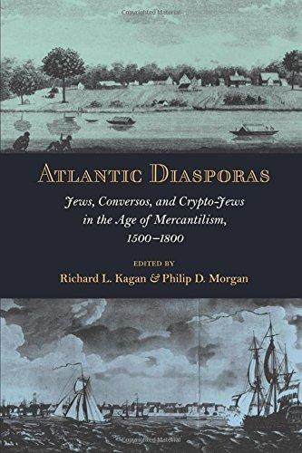Atlantic Diasporas: Jews, Conversos, and Crypto-Jews in the Age of Mercantilism, 1500–1800
