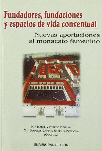 Fundadores, fundaciones y espacios de vida conventual. Nuevas aportaciones al monacato femenino