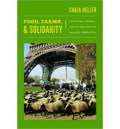 [(Food, Farms, and Solidarity: French Farmers Challenge Industrial Agriculture and Genetically Modified Crops )] [Author: Chaia Heller] [Jan-2013]
