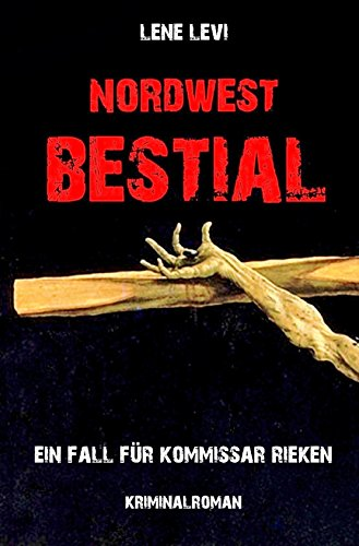 Nordwest Bestial / Oldenburgkrimi (Ein Fall für Kommissar Rieken / Band 2)