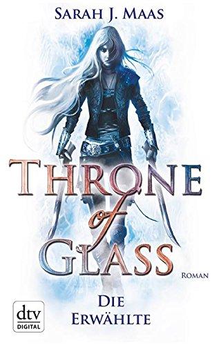 Throne of Glass 1 - Die Erwählte: Roman von [Maas, Sarah]