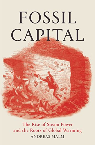Fossil Capital: The Rise of Steam-Power and the Roots of Global Warming por Andreas Malm