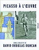 Picasso à l'œuvre - Dans l'objectif de David Douglas Duncan