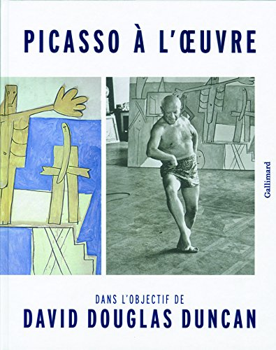 Picasso  l'uvre: Dans l'objectif de David Douglas Duncan