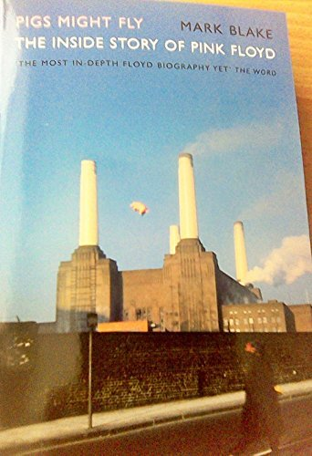 Preisvergleich Produktbild Pigs Might Fly The Inside Story Of Pink Floyd (Updated) 2013