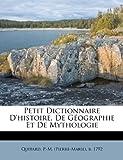 Petit Dictionnaire D'Histoire, de Geographie Et de Mythologie