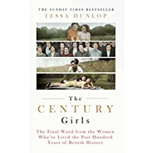 The Century Girls: The Final Word from the Women Who've Lived the Past Hundred Years of British History