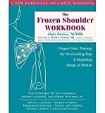 [(The Frozen Shoulder Workbook: Trigger Point Therapy for Overcoming Pain and Regaining Range of Motion)] [Author: Clair Davies] published on (January, 2007)