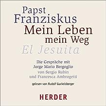 Mein Leben - Mein Weg: El Jesuita. Die Gespräche mit Jorge Mario Bergoglio von Sergio Rubin und Francesca Ambrogetti