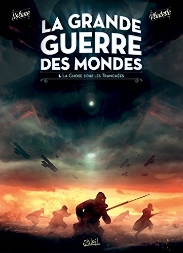 La Grande Guerre des mondes T01 : La Chose sous les tranchées par Richard D.Nolane