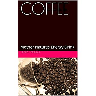 COFFEE: Mother Natures Energy Drink (English Edition)