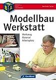 Modellbau-Werkstatt – Werkzeug, Material, Arbeitsplatz. Praxisbuch mit kompakter Material- und Werkzeugkunde für den Modellbauer: Werkzeuge, Materialien, ... Schleifen, Lakieren, CNC-Fräsen, 3D-Printen