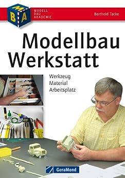 modellbau werkstatt werkzeug material arbeitsplatz praxisbuch mit kompakter material und. Black Bedroom Furniture Sets. Home Design Ideas