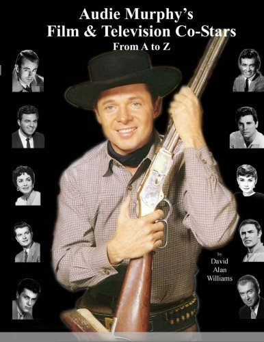 Audie Murphy's Film & Television Co-Stars From A to Z by Williams, David Alan (2013) Paperback