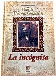 Obras escogidas de Benito Pérez Galdós: La incógnita: Vol. par  Benito Pérez Galdós