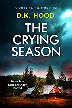 The Crying Season: An edge of your seat crime thriller (Detectives Kane and Alton Book 4) by [Hood, D.K.]