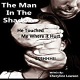 The Man in the Shadow: He Touched Me Where it Hurt