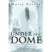 Under the Dome: The Protective Shield of the Archangel