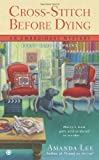 By Amanda Lee Cross-Stitch Before Dying (Embroidery Mysteries) [Mass Market Paperback]